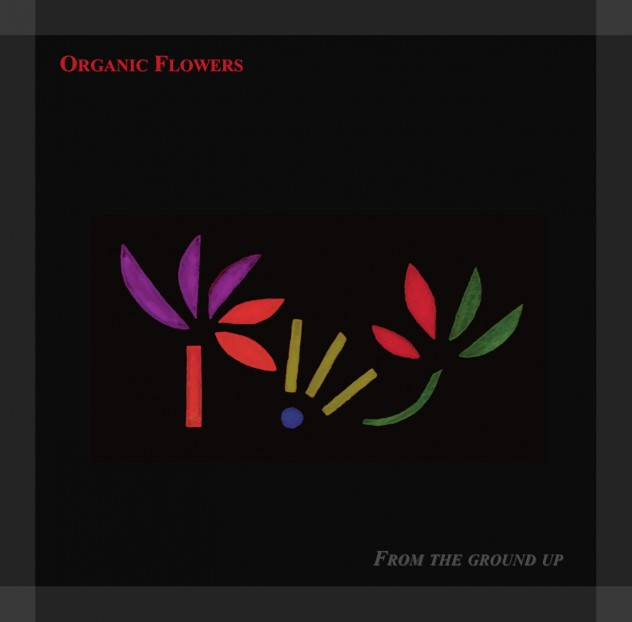 From the ground up - Organic Flowers